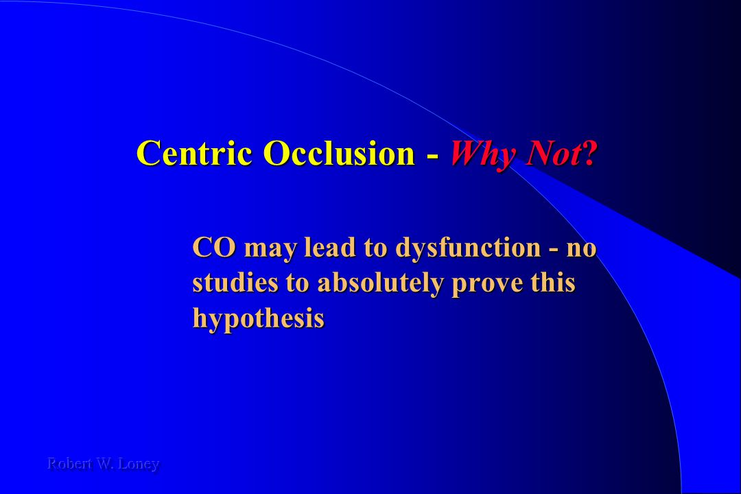 Centric Occlusion - Why Not