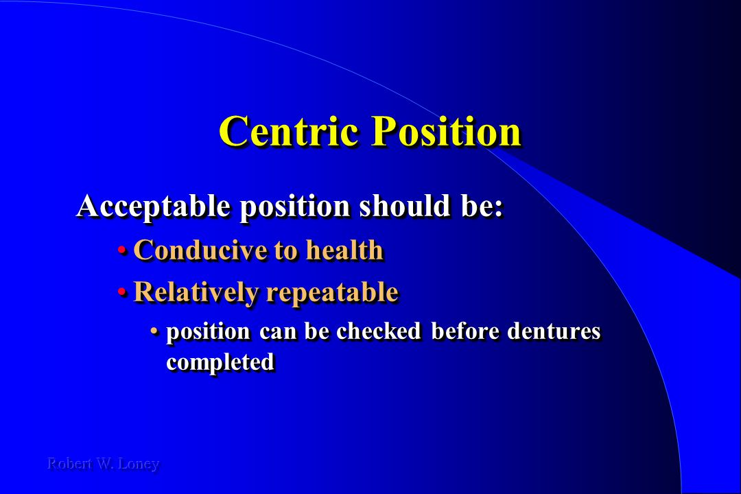 Centric Position Acceptable position should be: Conducive to health