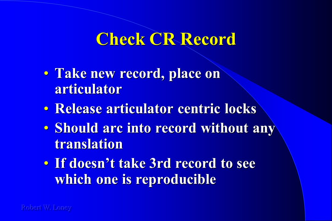Check CR Record Take new record, place on articulator