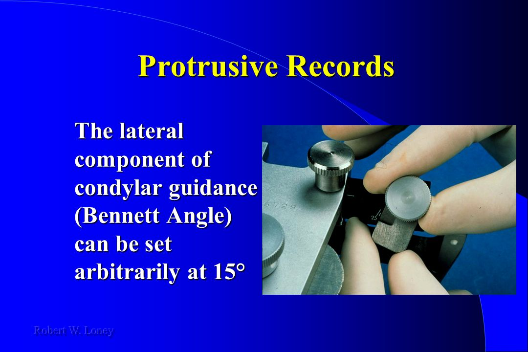 Protrusive Records The lateral component of condylar guidance (Bennett Angle) can be set arbitrarily at 15°