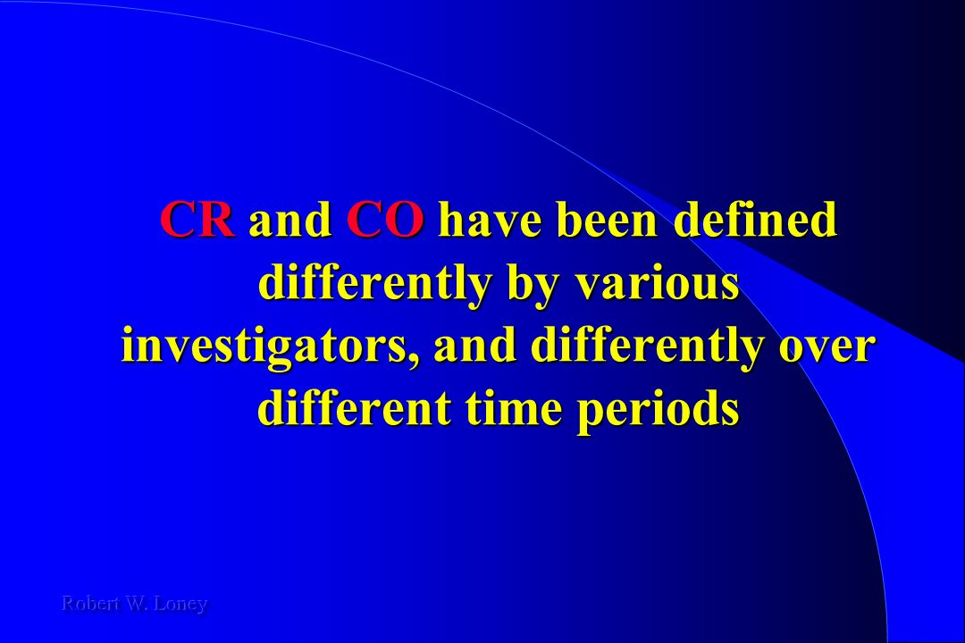 CR and CO have been defined differently by various investigators, and differently over different time periods