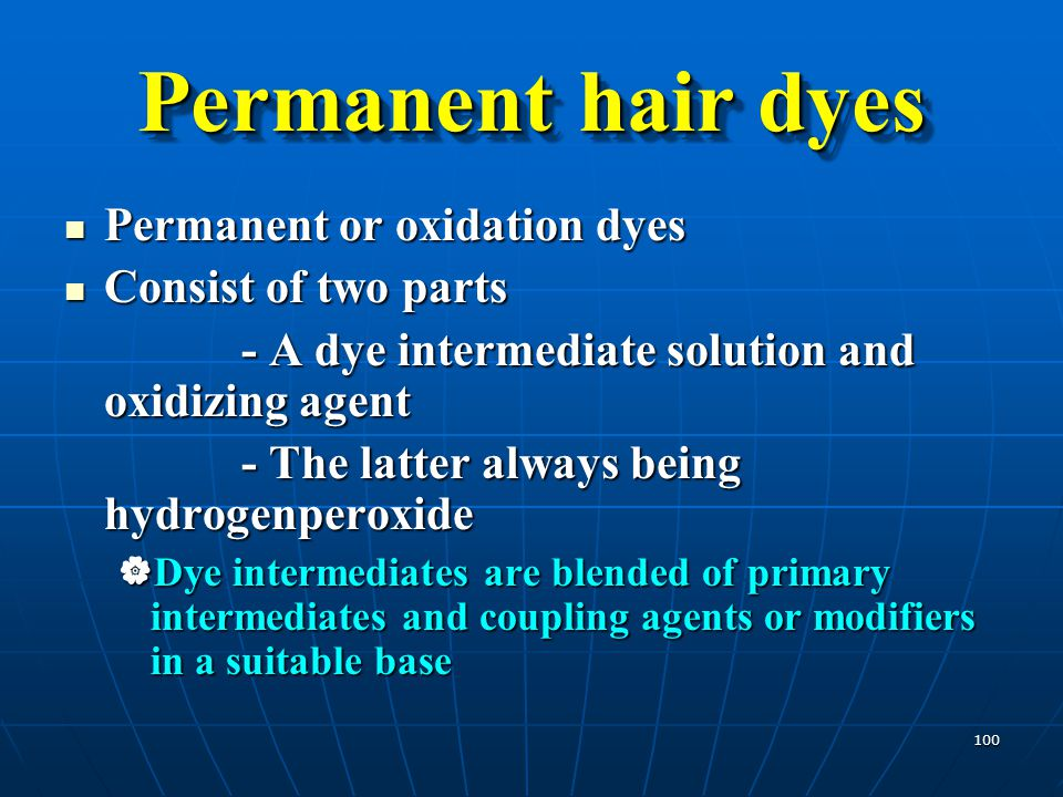 Permanent hair dyes Permanent or oxidation dyes Consist of two parts