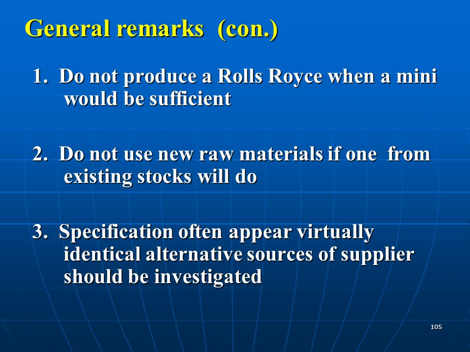 General remarks (con.) 1. Do not produce a Rolls Royce when a mini would be sufficient.