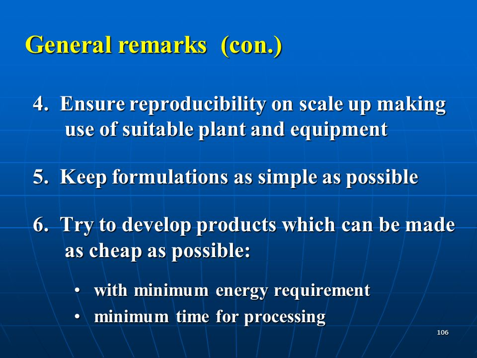 General remarks (con.) 4. Ensure reproducibility on scale up making use of suitable plant and equipment.