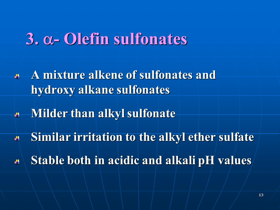 3. a- Olefin sulfonates A mixture alkene of sulfonates and hydroxy alkane sulfonates. Milder than alkyl sulfonate.
