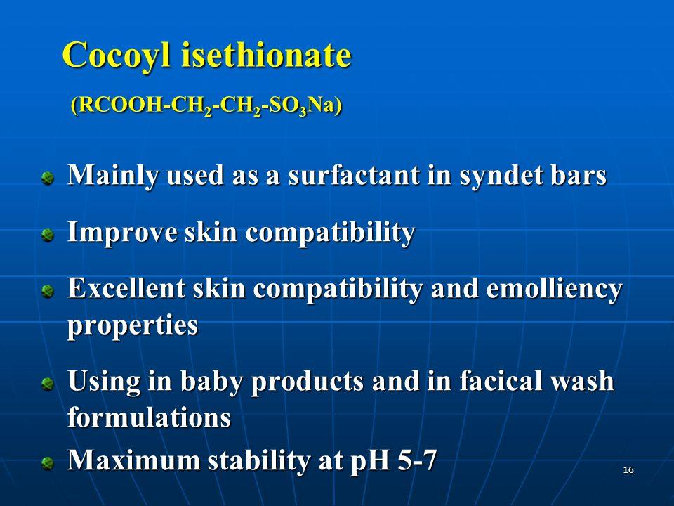 Cocoyl isethionate (RCOOH-CH2-CH2-SO3Na)