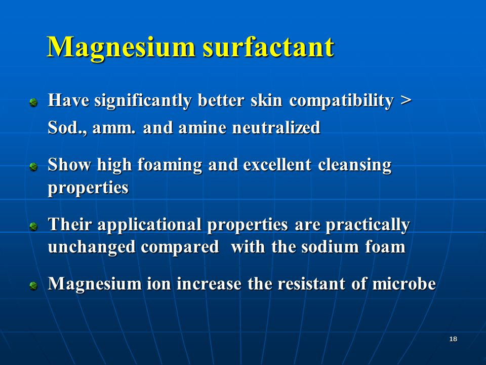 Magnesium surfactant Have significantly better skin compatibility >