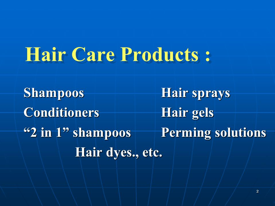 Hair Care Products : Shampoos Hair sprays Conditioners Hair gels