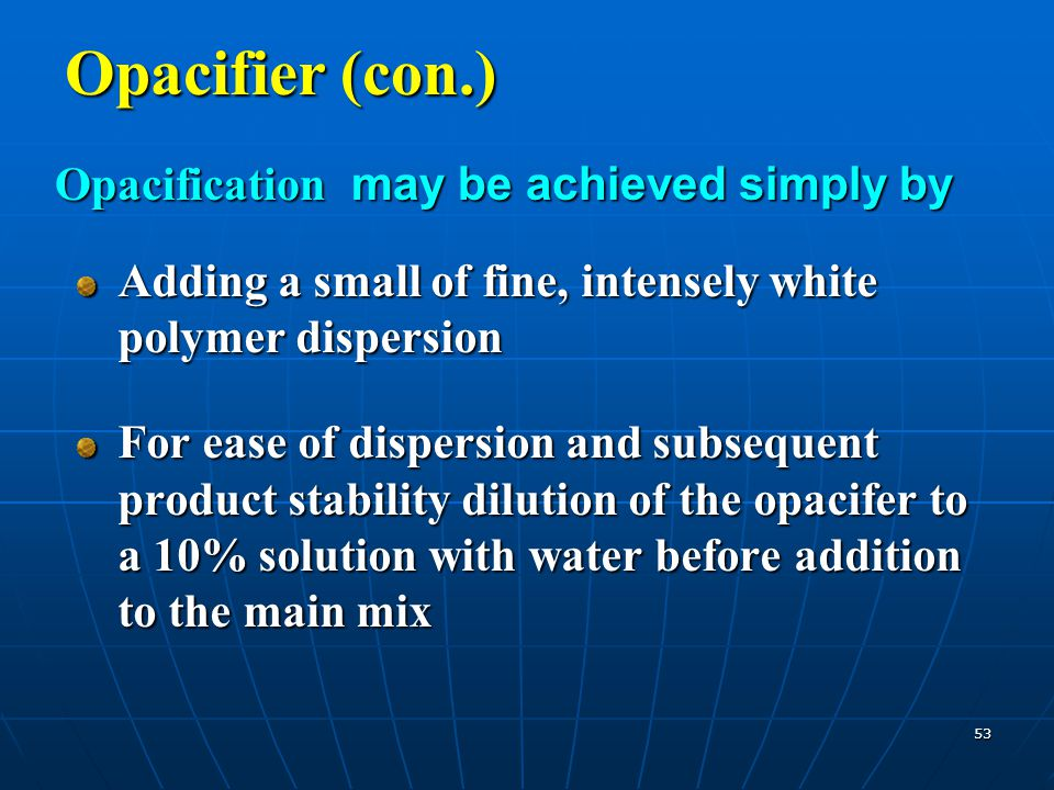 Opacifier (con.) Opacification may be achieved simply by