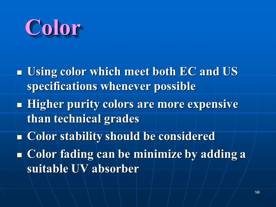 Color Using color which meet both EC and US specifications whenever possible. Higher purity colors are more expensive than technical grades.