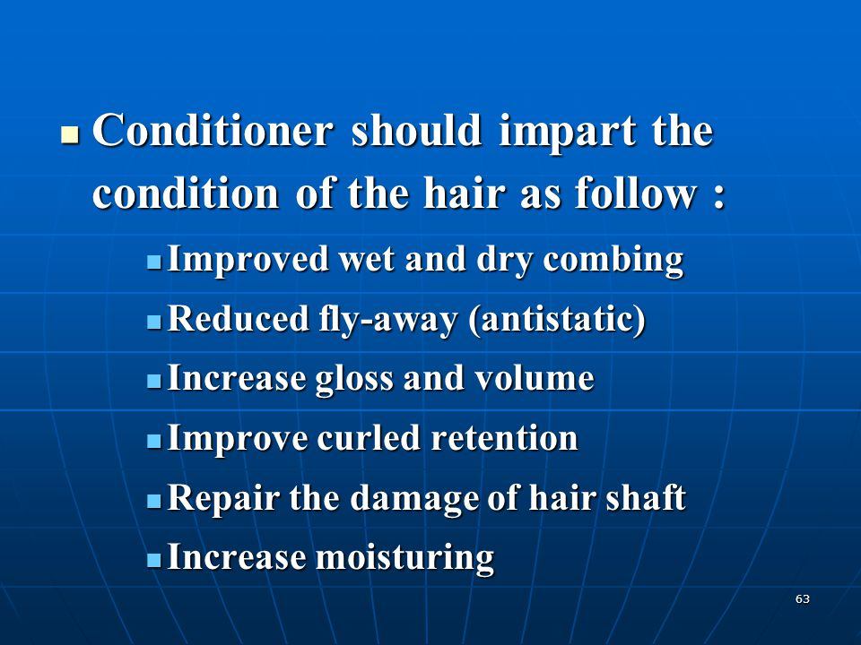 Conditioner should impart the condition of the hair as follow :