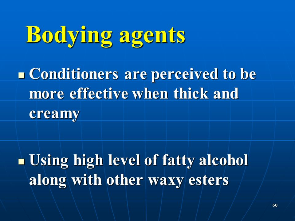 Bodying agents Conditioners are perceived to be more effective when thick and creamy.