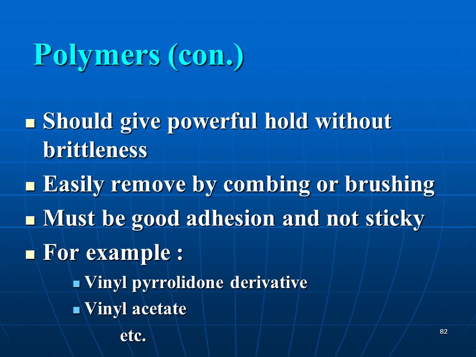 Polymers (con.) Should give powerful hold without brittleness