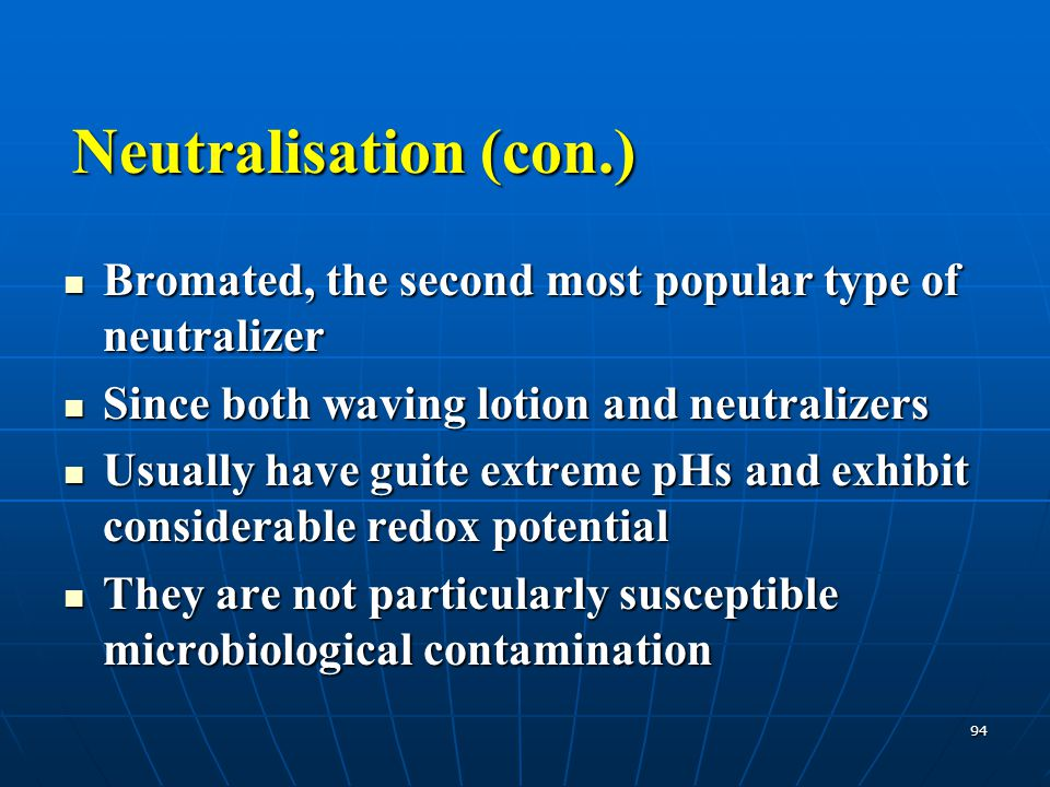 Neutralisation (con.) Bromated, the second most popular type of neutralizer. Since both waving lotion and neutralizers.