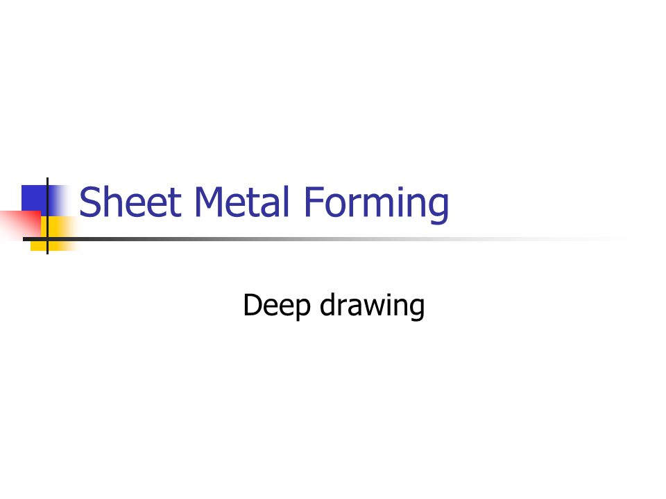 Sheet Metal Forming Deep drawing