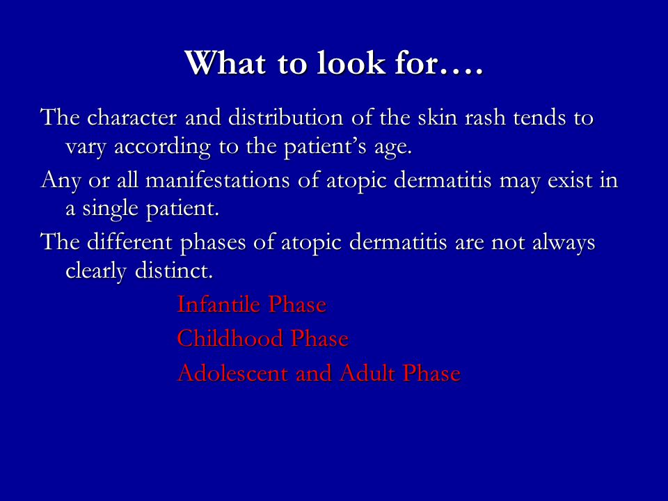 What to look for…. The character and distribution of the skin rash tends to vary according to the patient's age.