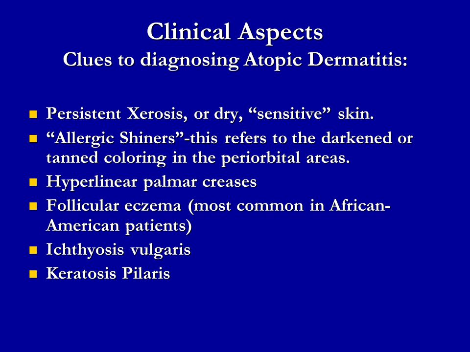 Clinical Aspects Clues to diagnosing Atopic Dermatitis:
