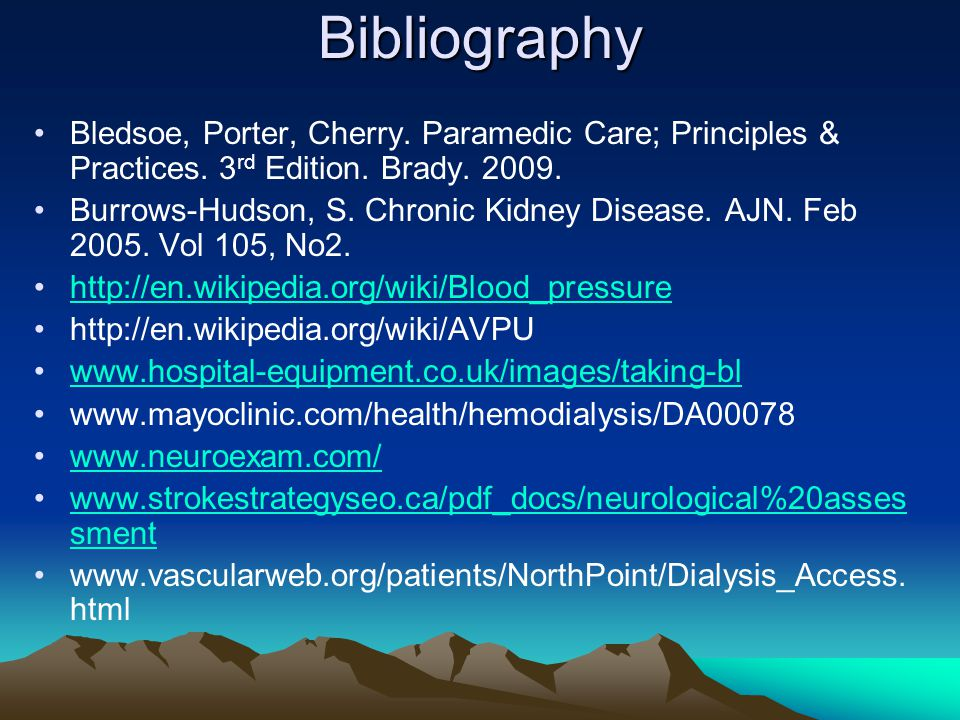 Bibliography Bledsoe, Porter, Cherry. Paramedic Care; Principles & Practices. 3rd Edition. Brady. 2009.