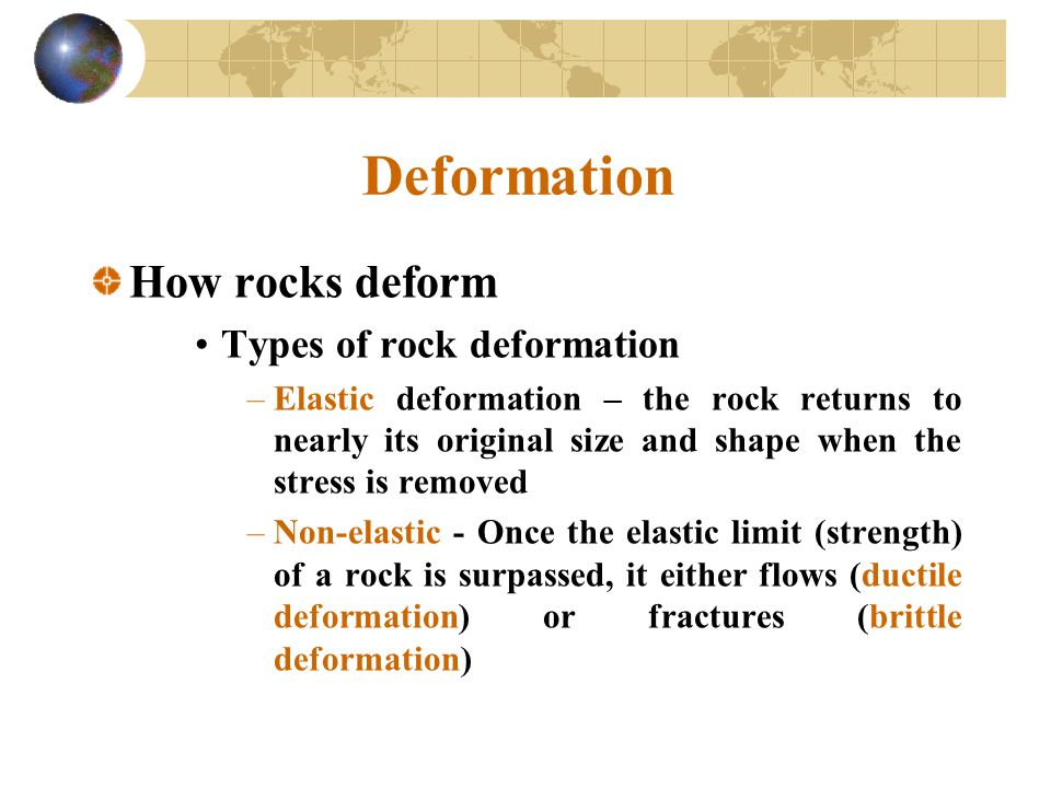 Deformation How rocks deform Types of rock deformation