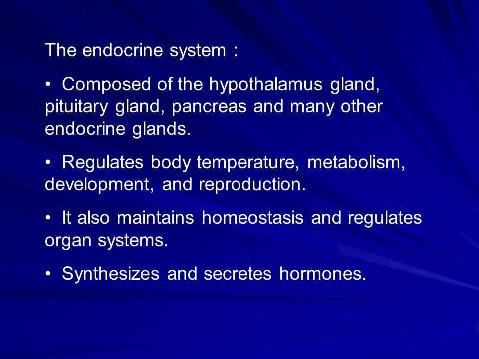 The endocrine system : Composed of the hypothalamus gland, pituitary gland, pancreas and many other endocrine glands.
