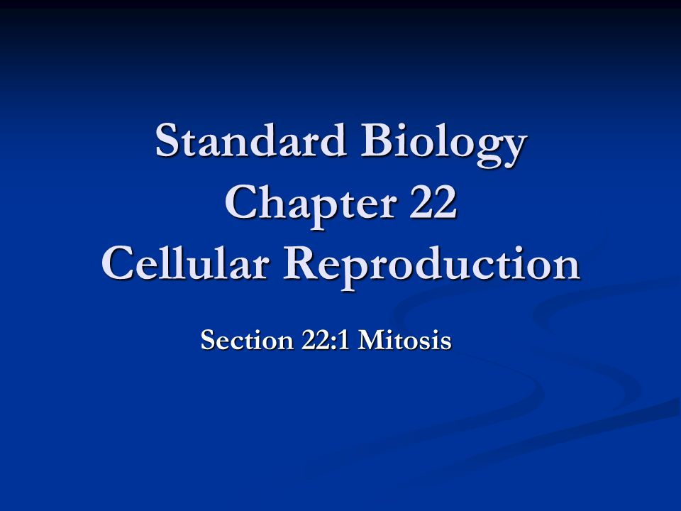 Standard Biology Chapter 22 Cellular Reproduction