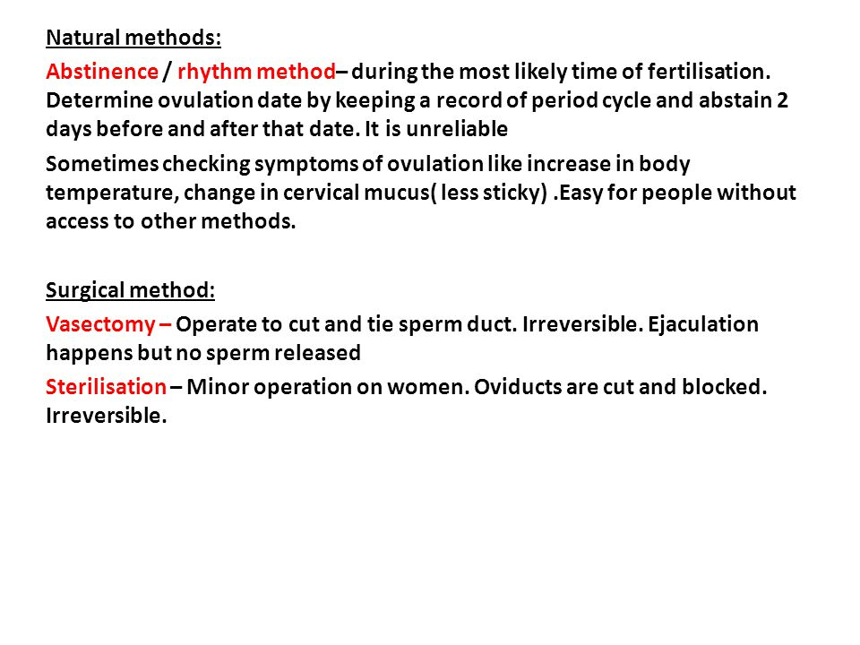Natural methods: Abstinence / rhythm method– during the most likely time of fertilisation.