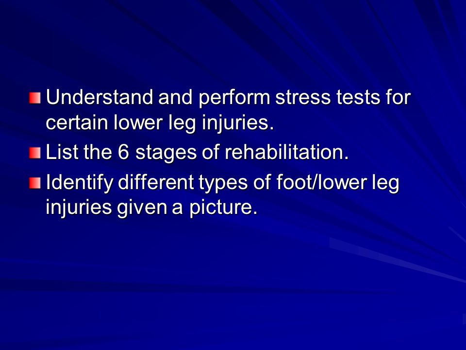 Understand and perform stress tests for certain lower leg injuries.