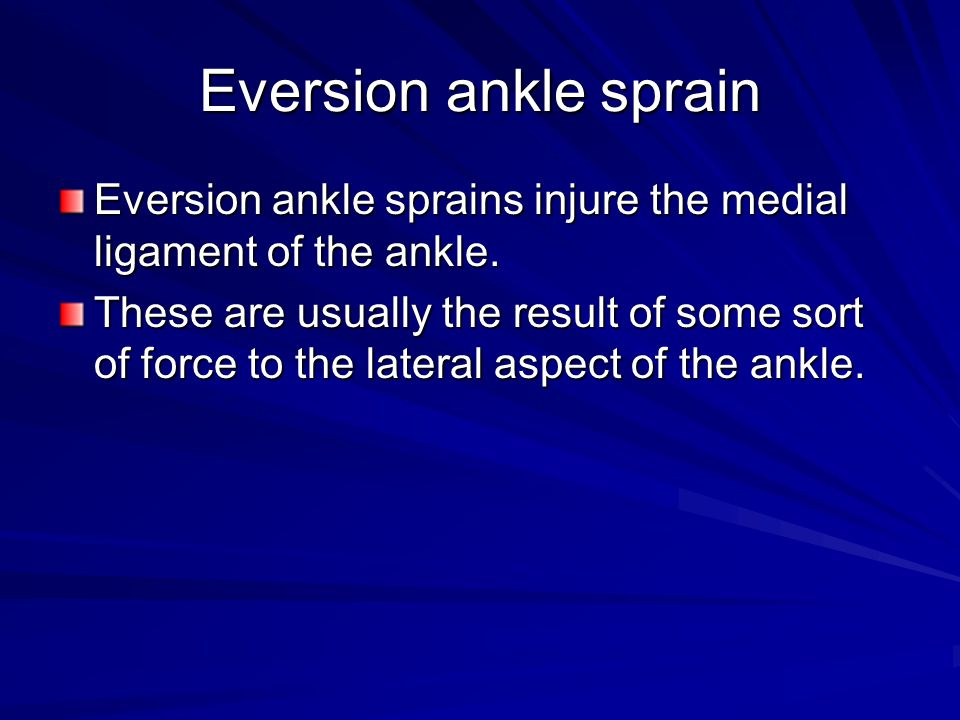 Eversion ankle sprain Eversion ankle sprains injure the medial ligament of the ankle.