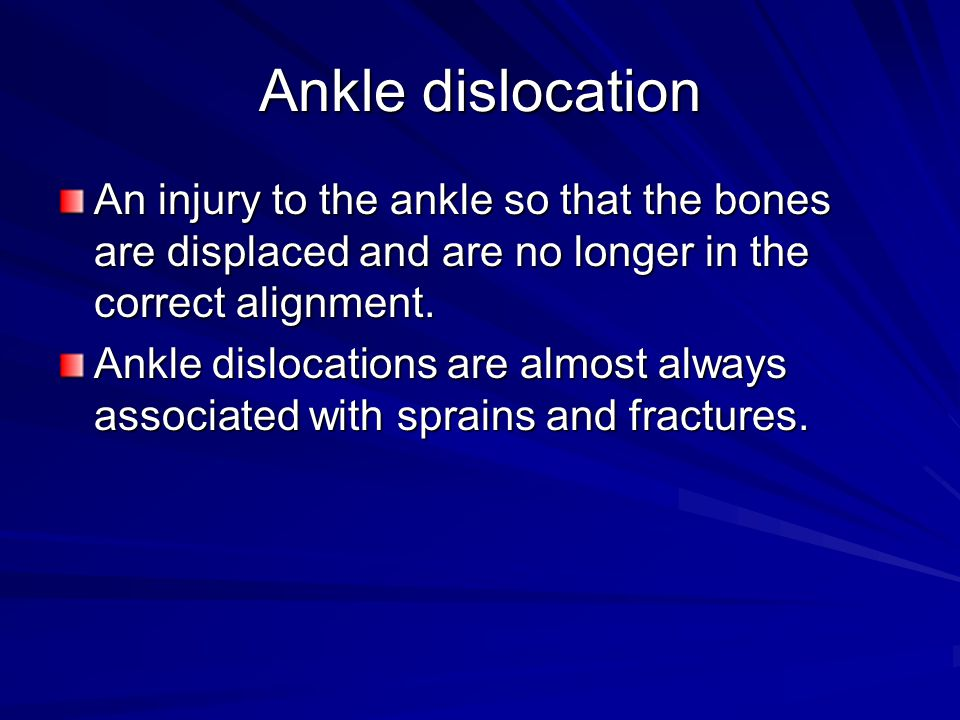 Ankle dislocation An injury to the ankle so that the bones are displaced and are no longer in the correct alignment.