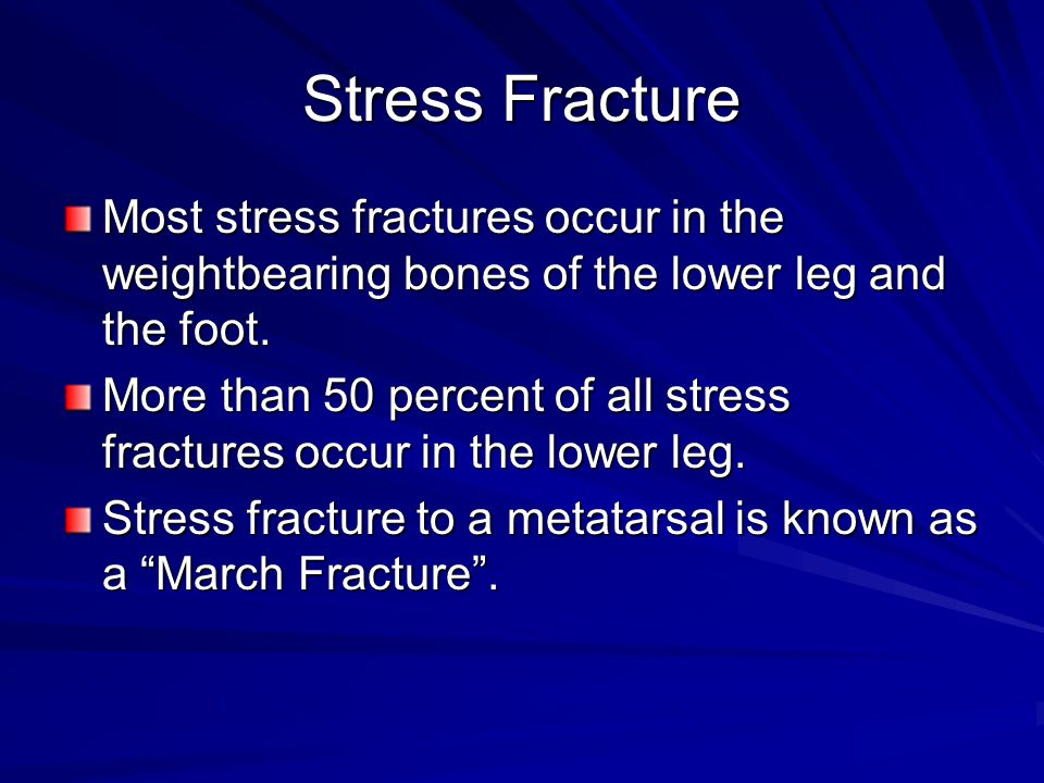 Stress Fracture Most stress fractures occur in the weightbearing bones of the lower leg and the foot.