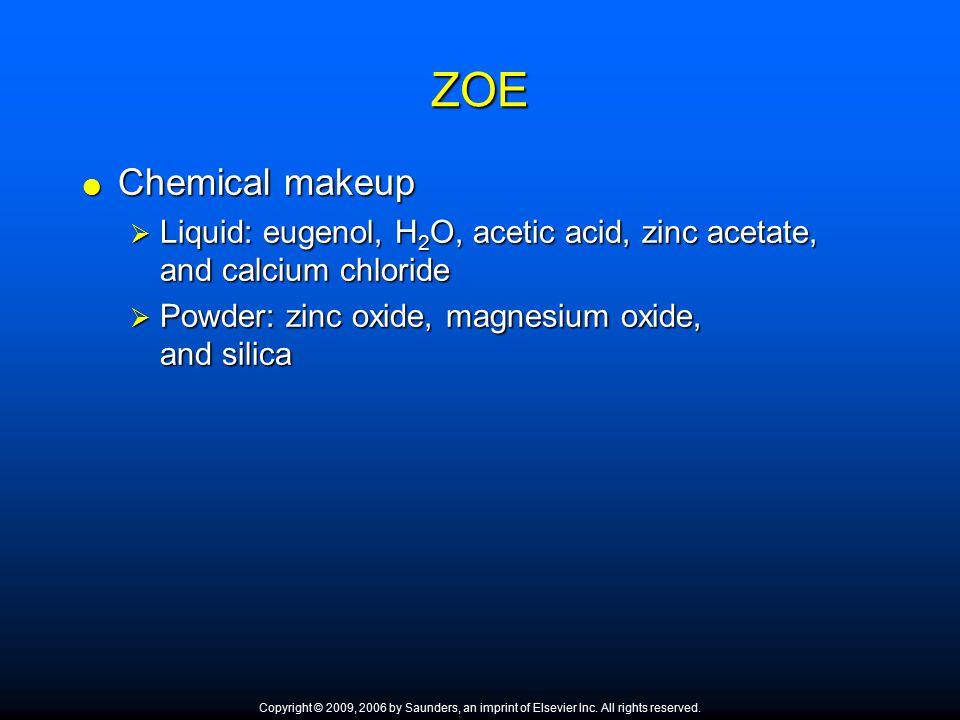 ZOE Chemical makeup. Liquid: eugenol, H2O, acetic acid, zinc acetate, and calcium chloride. Powder: zinc oxide, magnesium oxide, and silica.