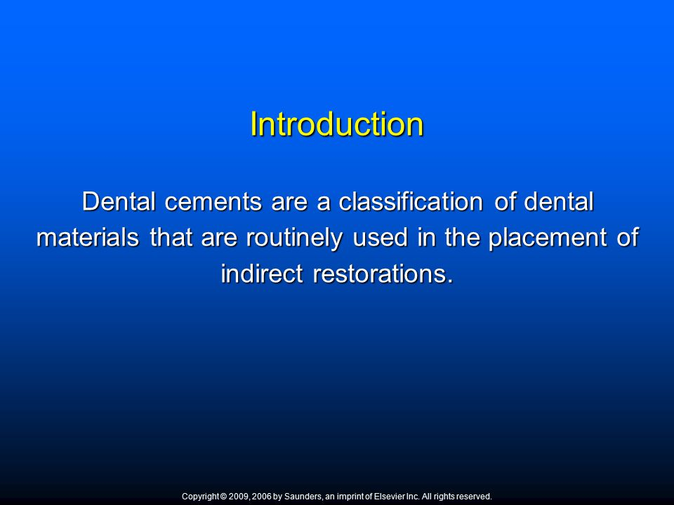 Introduction Dental cements are a classification of dental materials that are routinely used in the placement of indirect restorations.