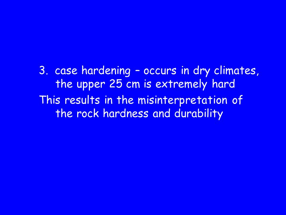 3. case hardening – occurs in dry climates, the upper 25 cm is extremely hard