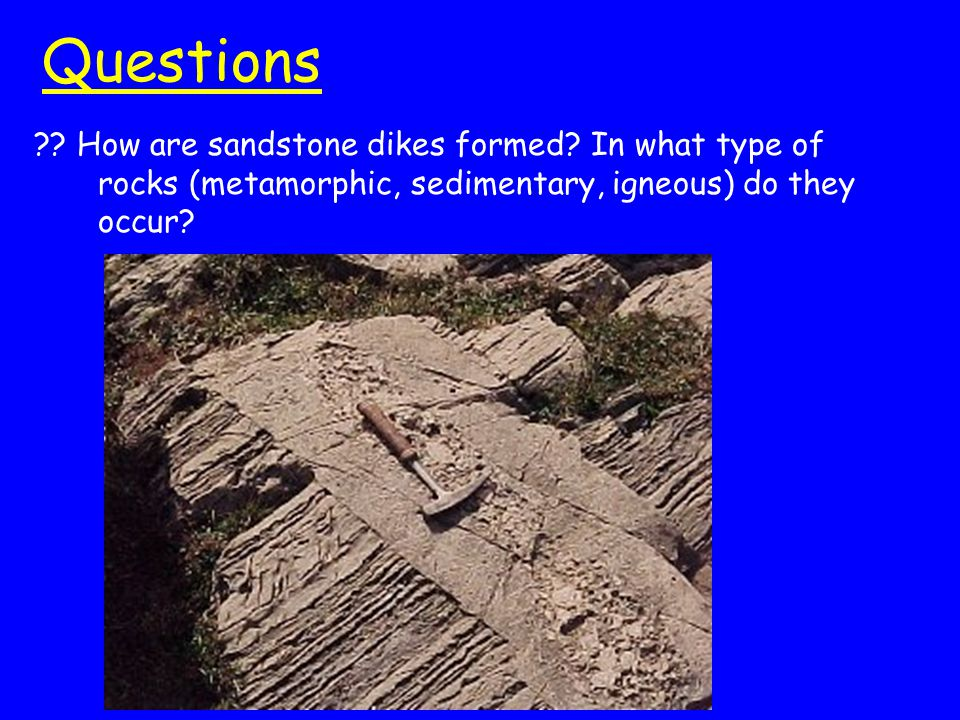 Questions . How are sandstone dikes formed.