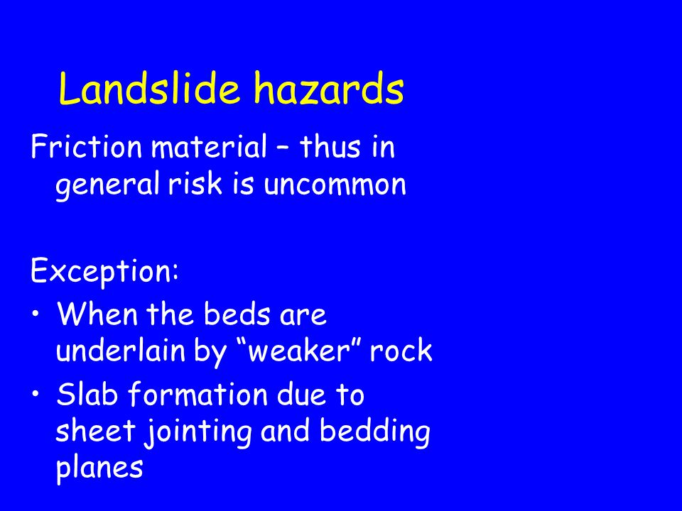 Landslide hazards Friction material – thus in general risk is uncommon