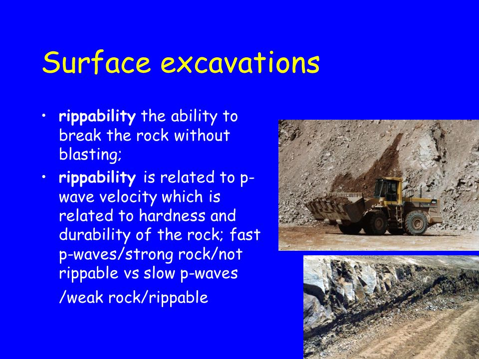 Surface excavations rippability the ability to break the rock without blasting;