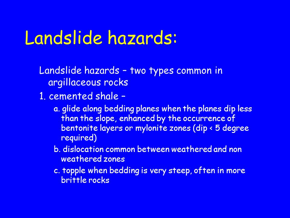 Landslide hazards: Landslide hazards – two types common in argillaceous rocks. 1. cemented shale –