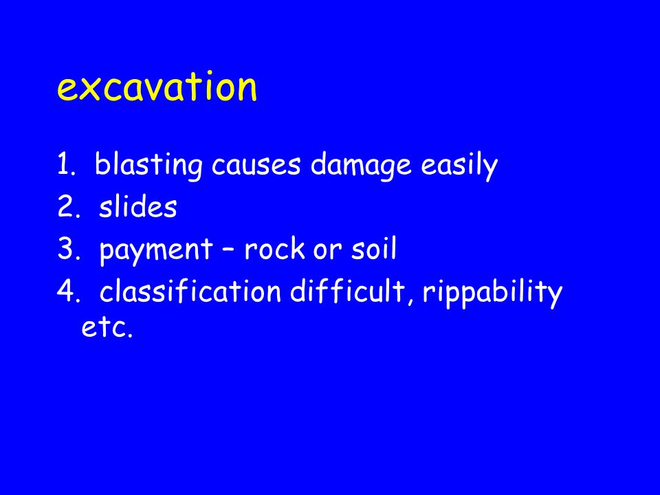 excavation 1. blasting causes damage easily 2. slides