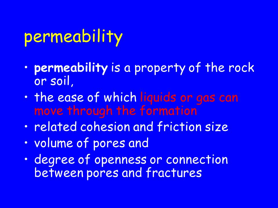 permeability permeability is a property of the rock or soil,