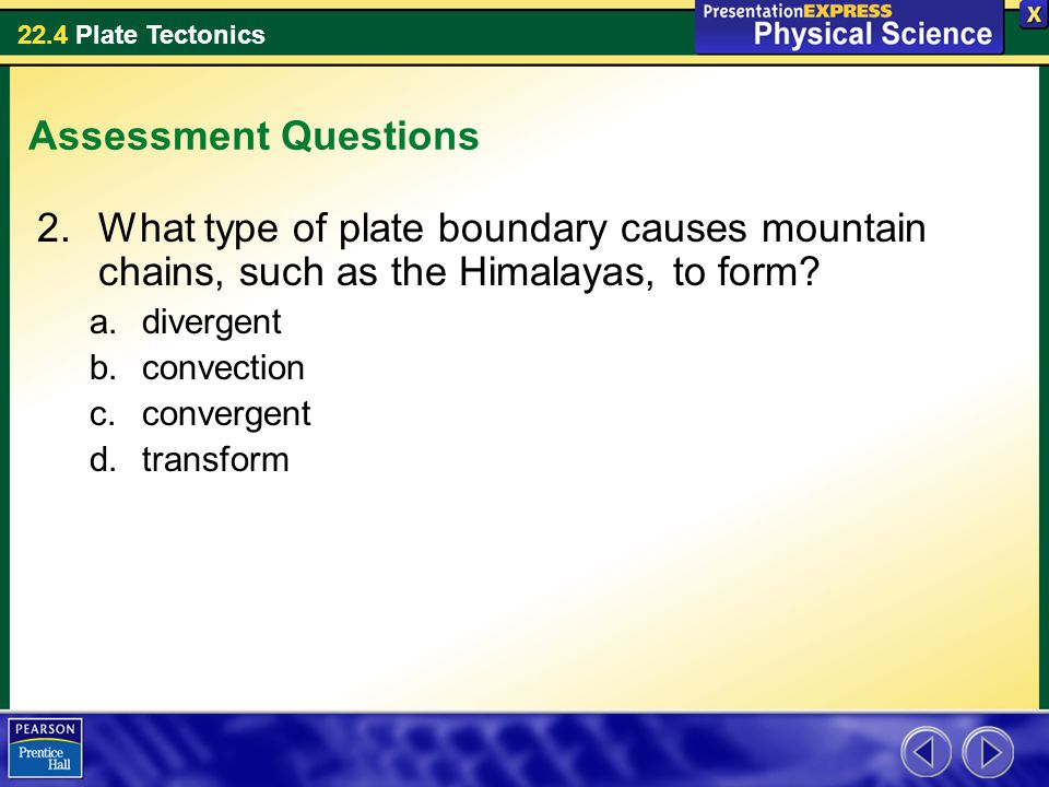 Assessment Questions What type of plate boundary causes mountain chains, such as the Himalayas, to form