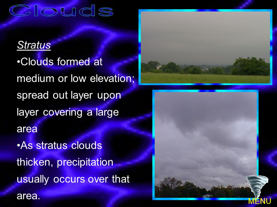 Clouds Stratus. Clouds formed at medium or low elevation; spread out layer upon layer covering a large area.