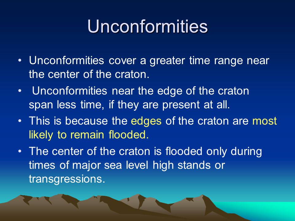 Unconformities Unconformities cover a greater time range near the center of the craton.