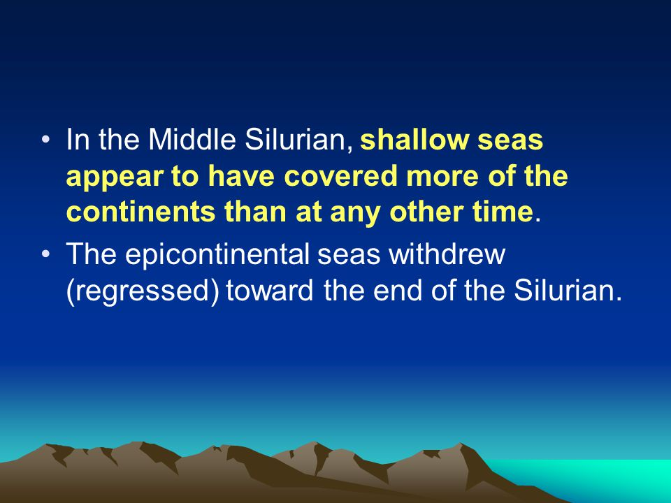 In the Middle Silurian, shallow seas appear to have covered more of the continents than at any other time.