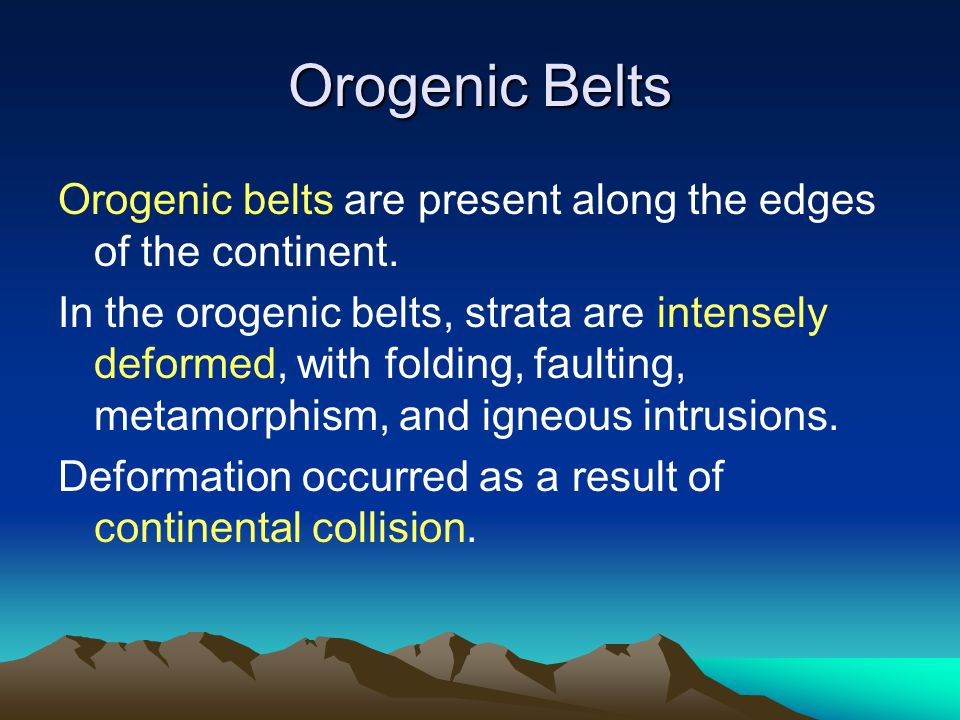 Orogenic Belts Orogenic belts are present along the edges of the continent.