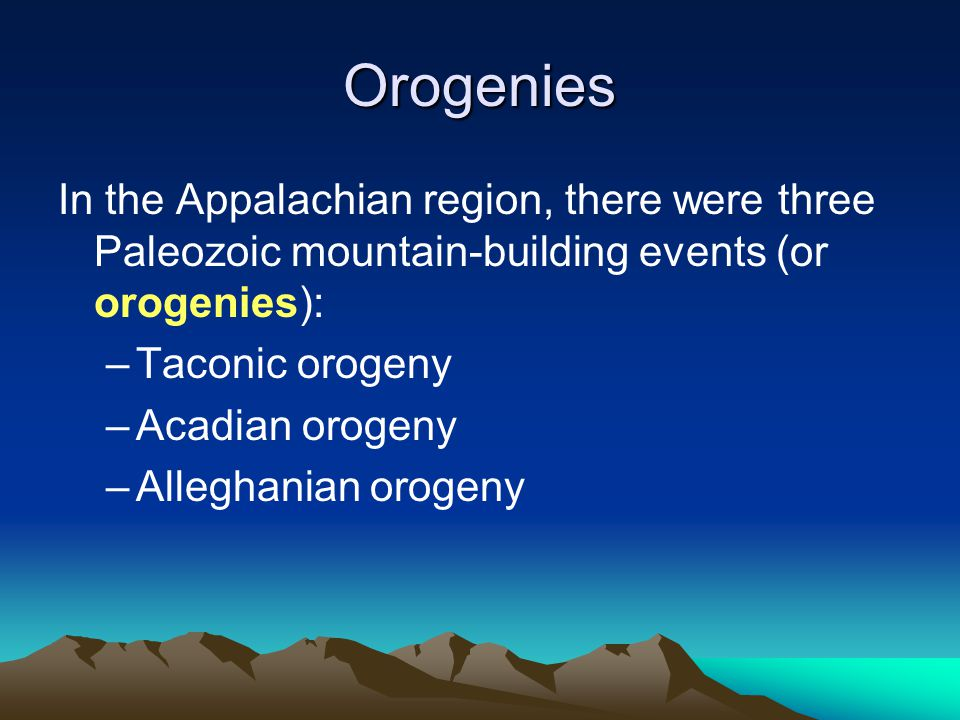 Orogenies In the Appalachian region, there were three Paleozoic mountain-building events (or orogenies):