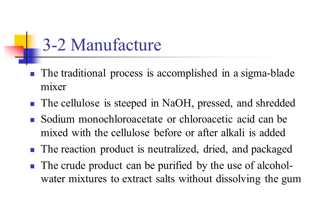 3-2 Manufacture The traditional process is accomplished in a sigma-blade mixer. The cellulose is steeped in NaOH, pressed, and shredded.