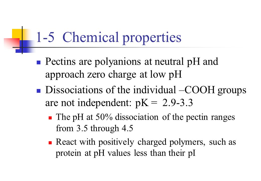 1-5 Chemical properties Pectins are polyanions at neutral pH and approach zero charge at low pH.