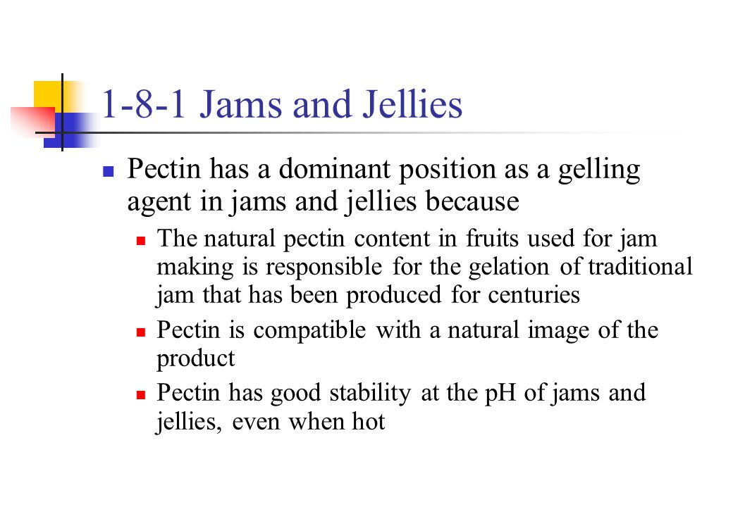 1-8-1 Jams and Jellies Pectin has a dominant position as a gelling agent in jams and jellies because.