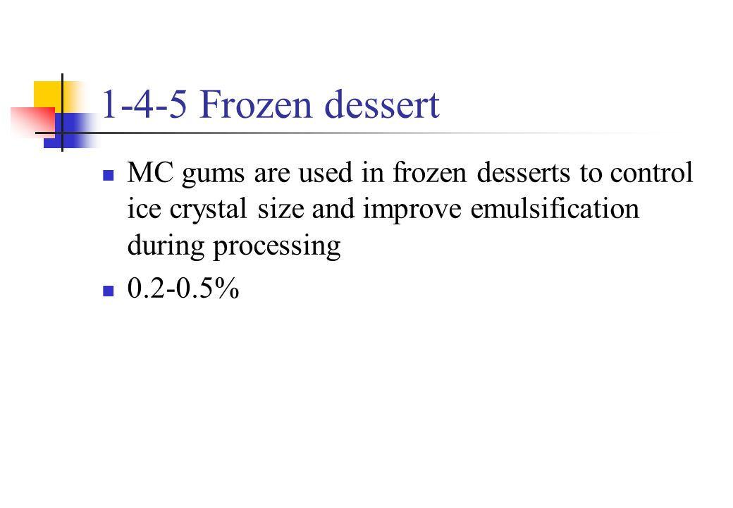 1-4-5 Frozen dessert MC gums are used in frozen desserts to control ice crystal size and improve emulsification during processing.