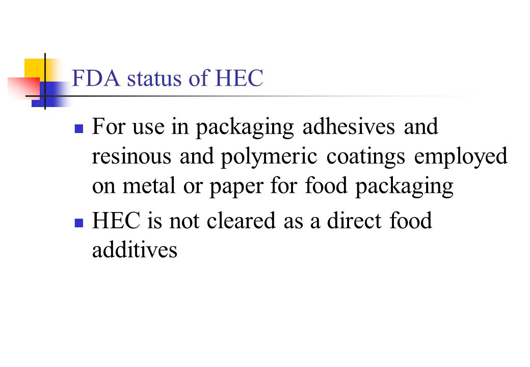 FDA status of HEC For use in packaging adhesives and resinous and polymeric coatings employed on metal or paper for food packaging.